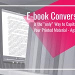 eBook Conversion is the ONLY Way to Capitalize Your Printed Material – AGAIN