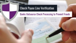 Check Payee Line Verification; Banks Outsource Check Processing to Prevent Frauds